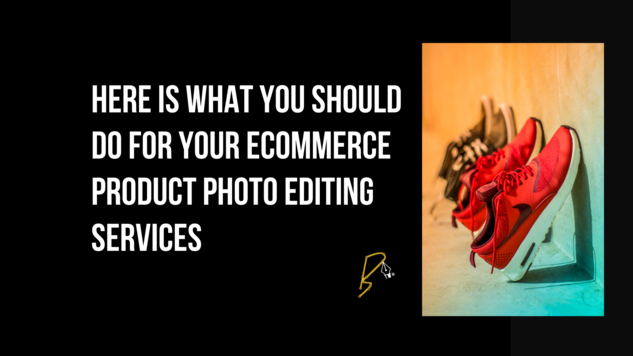 Here is what you should do for Your E-commerce product photo editing services